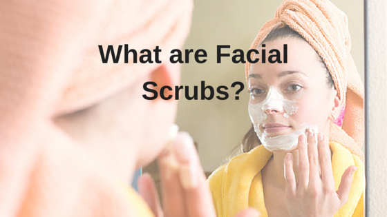 What are Facial Scrubs?