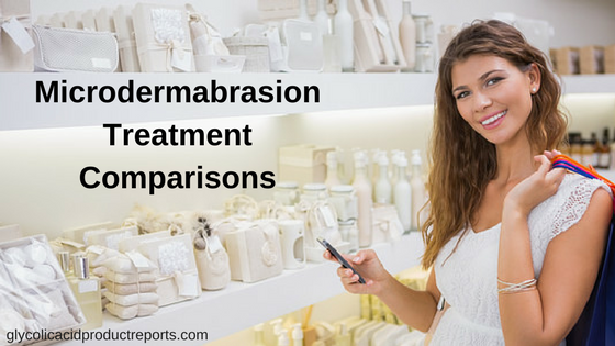 Microdermabrasion Treatment Comparisons - Microdermabrasion reviews