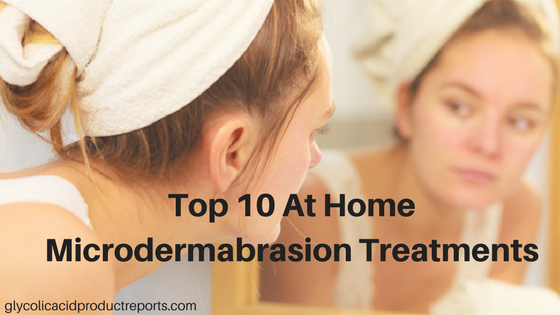 Top 10 at home microdermabrasion treatments