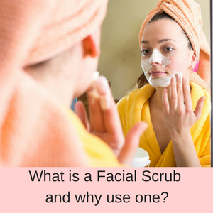 What is a Facial Scrub and why use one?